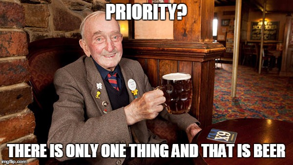 PRIORITY? THERE IS ONLY ONE THING AND THAT IS BEER | made w/ Imgflip meme maker