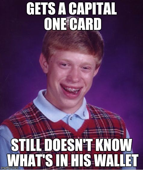 really, bad luck brian? |  GETS A CAPITAL ONE CARD; STILL DOESN'T KNOW WHAT'S IN HIS WALLET | image tagged in memes,bad luck brian,capital one card,really,dragonalovesmc | made w/ Imgflip meme maker
