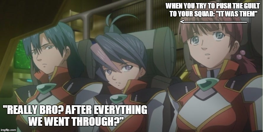 "Traitor ...why? |  WHEN YOU TRY TO PUSH THE GUILT TO YOUR SQUAD: ""IT WAS THEM"" <------------------------------; ""REALLY BRO? AFTER EVERYTHING WE WENT THROUGH?"" 