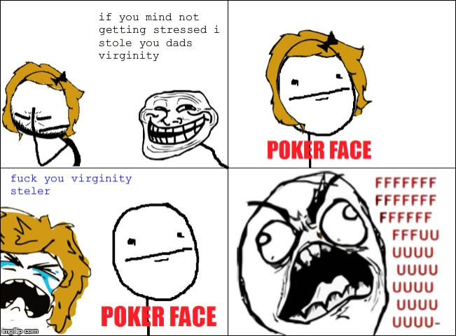 1is4nc image tagged in memes,funny,rage comics,virginity,poker face,troll