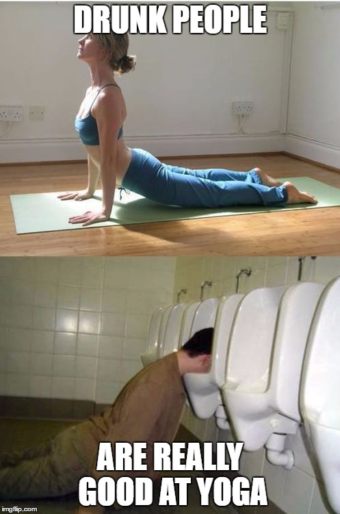 No words needed... | DRUNK PEOPLE ARE REALLY GOOD AT YOGA | image tagged in drunk,people,drunk people,yoga,toilet,headinthetoilet | made w/ Imgflip meme maker