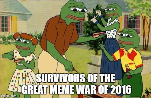 SURVIVORS OF THE GREAT MEME WAR OF 2016 | image tagged in kek,pepe,traditionalism,family values | made w/ Imgflip meme maker