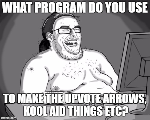 WHAT PROGRAM DO YOU USE TO MAKE THE UPVOTE ARROWS, KOOL AID THINGS ETC? | made w/ Imgflip meme maker
