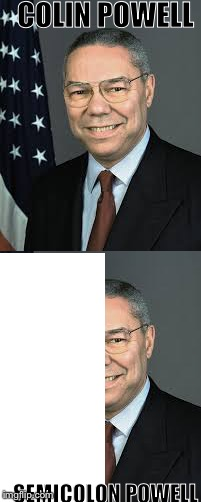 COLIN POWELL SEMICOLON POWELL | image tagged in c | made w/ Imgflip meme maker
