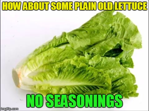 HOW ABOUT SOME PLAIN OLD LETTUCE NO SEASONINGS | made w/ Imgflip meme maker
