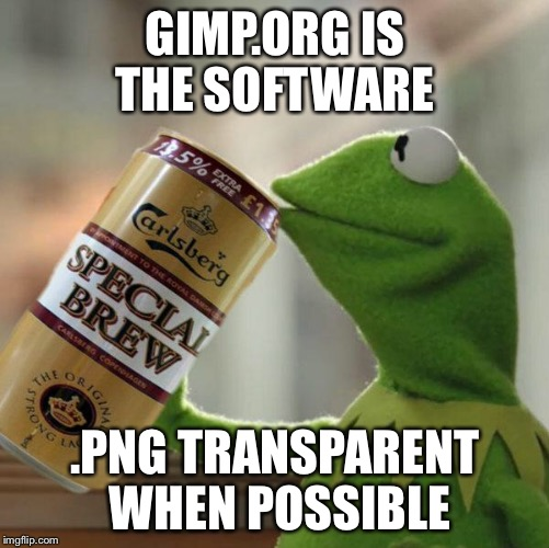 GIMP.ORG IS THE SOFTWARE .PNG TRANSPARENT WHEN POSSIBLE | made w/ Imgflip meme maker