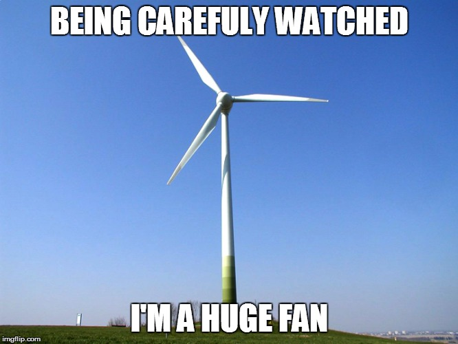BEING CAREFULY WATCHED I'M A HUGE FAN | made w/ Imgflip meme maker