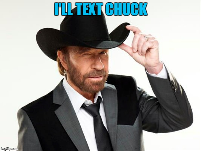 I'LL TEXT CHUCK | made w/ Imgflip meme maker
