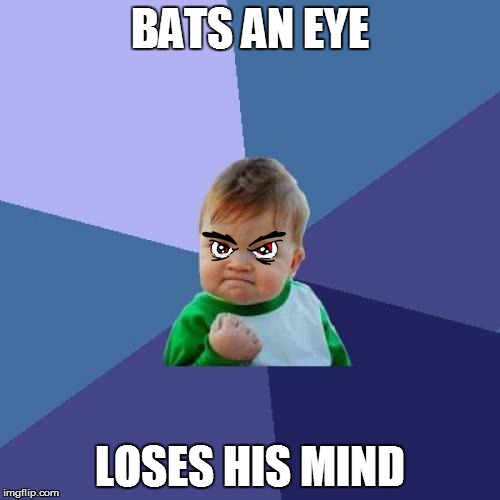 BATS AN EYE LOSES HIS MIND | made w/ Imgflip meme maker