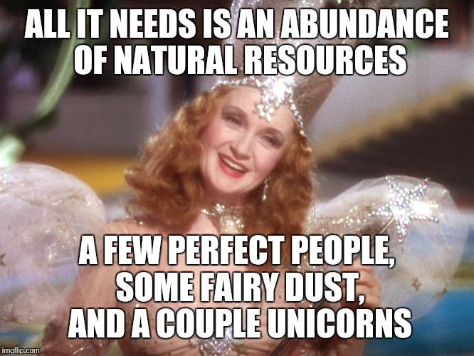 ALL IT NEEDS IS AN ABUNDANCE OF NATURAL RESOURCES A FEW PERFECT PEOPLE, SOME FAIRY DUST, AND A COUPLE UNICORNS | made w/ Imgflip meme maker