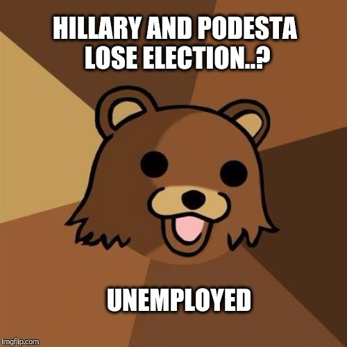 HILLARY AND PODESTA LOSE ELECTION..? UNEMPLOYED | made w/ Imgflip meme maker