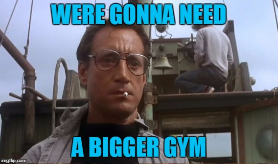 WERE GONNA NEED A BIGGER GYM | made w/ Imgflip meme maker
