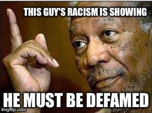 THIS GUY'S RACISM IS SHOWING HE MUST BE DEFAMED | made w/ Imgflip meme maker