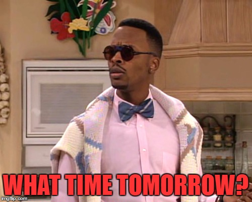 dj jazzy jeff | WHAT TIME TOMORROW? | image tagged in dj jazzy jeff | made w/ Imgflip meme maker