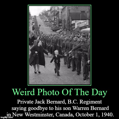 Wait For Me, Daddy | Weird Photo Of The Day | Private Jack Bernard, B.C. Regiment saying goodbye to his son Warren Bernard in New Westminster, Canada, October 1, | image tagged in funny,demotivationals,weird,photo of the day,private,canada | made w/ Imgflip demotivational maker
