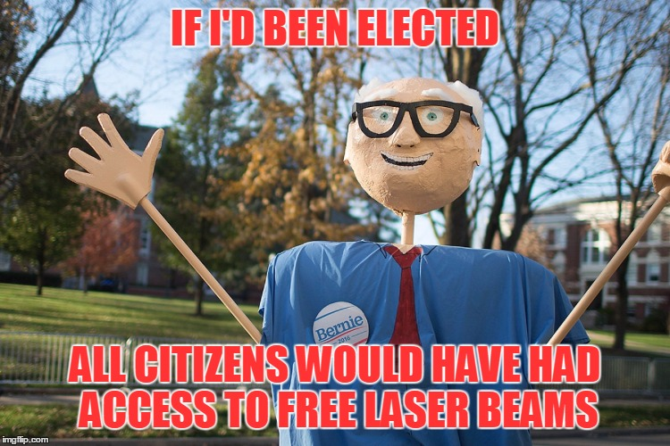IF I'D BEEN ELECTED ALL CITIZENS WOULD HAVE HAD ACCESS TO FREE LASER BEAMS | made w/ Imgflip meme maker
