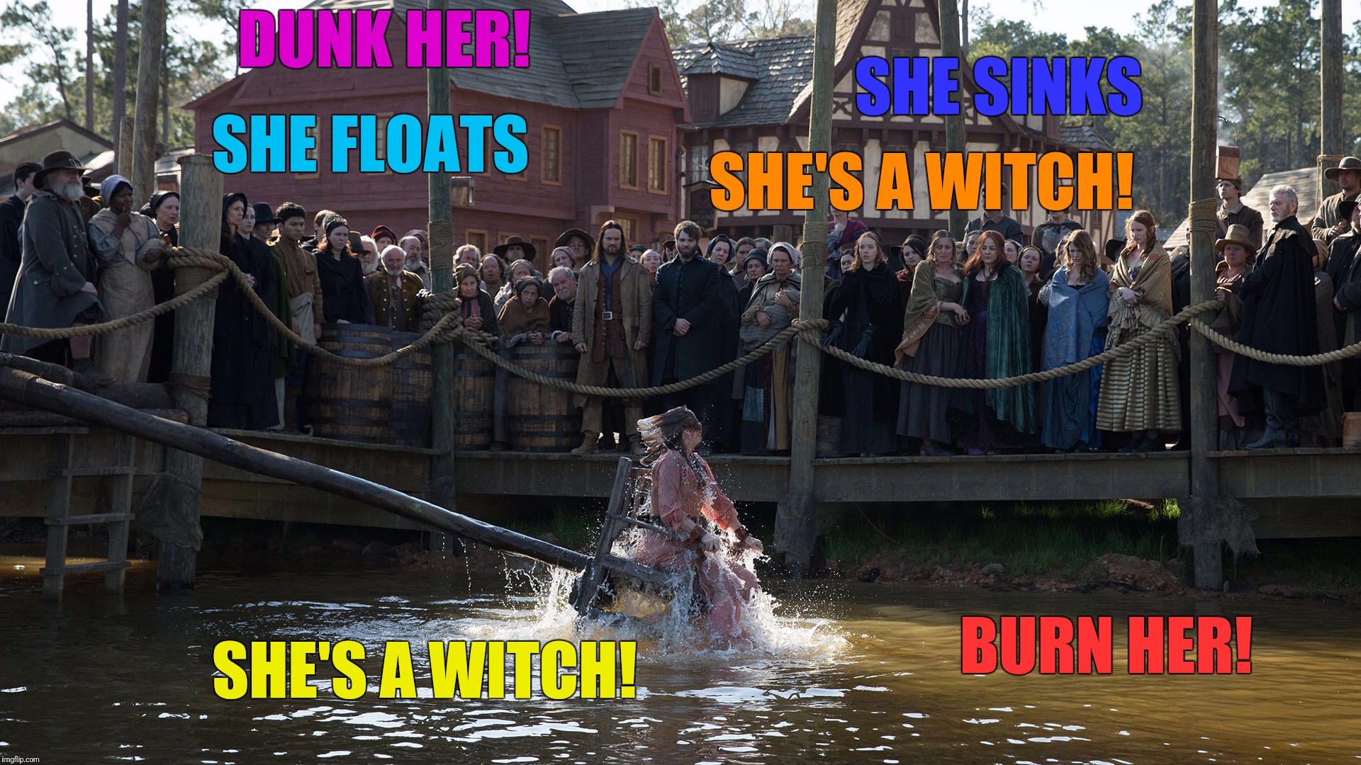 SHE FLOATS BURN HER! SHE'S A WITCH! DUNK HER! SHE SINKS SHE'S A WITCH! | made w/ Imgflip meme maker