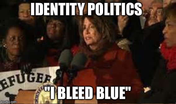 "IDENTITY POLITICS ""I BLEED BLUE"" 