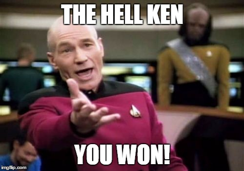Picard Wtf Meme | THE HELL KEN YOU WON! | image tagged in memes,picard wtf | made w/ Imgflip meme maker