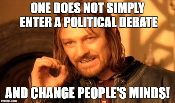 The pointless activity that we seem compelled to do anyway. | ONE DOES NOT SIMPLY ENTER A POLITICAL DEBATE AND CHANGE PEOPLE'S MINDS! | image tagged in memes,one does not simply,politics,debate | made w/ Imgflip meme maker
