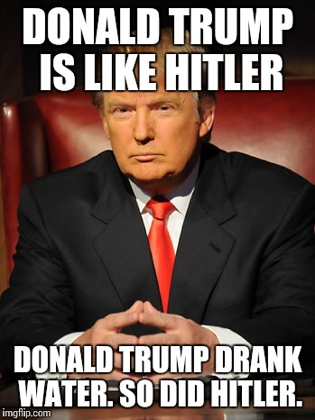 Donald trump | DONALD TRUMP IS LIKE HITLER DONALD TRUMP DRANK WATER. SO DID HITLER. | image tagged in donald trump | made w/ Imgflip meme maker