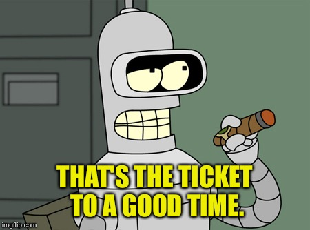 THAT'S THE TICKET TO A GOOD TIME. | made w/ Imgflip meme maker