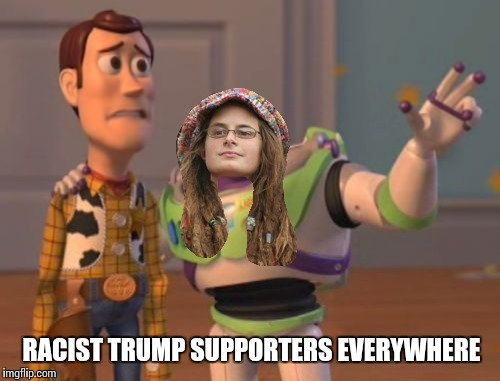 X, X Everywhere Meme | RACIST TRUMP SUPPORTERS EVERYWHERE | image tagged in memes,x,x everywhere,x x everywhere | made w/ Imgflip meme maker