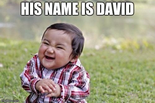 Evil Toddler Meme | HIS NAME IS DAVID | image tagged in memes,evil toddler | made w/ Imgflip meme maker