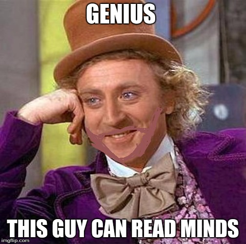 Creepy Condescending Wonka Meme | GENIUS THIS GUY CAN READ MINDS | image tagged in memes,creepy condescending wonka | made w/ Imgflip meme maker