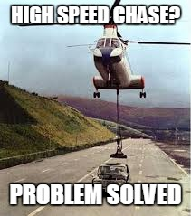 High Speed Car Chase  | HIGH SPEED CHASE? PROBLEM SOLVED | image tagged in carjacking,high speed chase,car jacking,wrong way drivers,funny | made w/ Imgflip meme maker