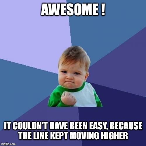 Success Kid Meme | AWESOME ! IT COULDN'T HAVE BEEN EASY, BECAUSE THE LINE KEPT MOVING HIGHER | image tagged in memes,success kid | made w/ Imgflip meme maker