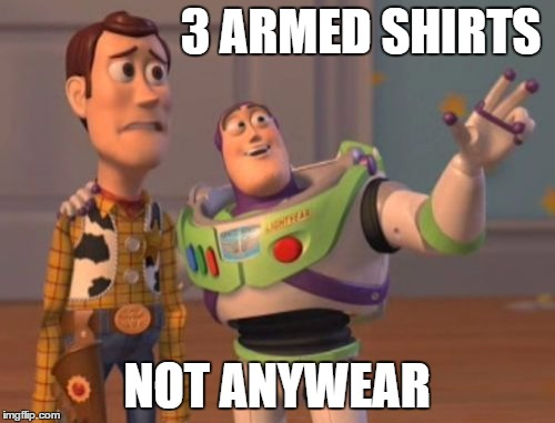 X, X Everywhere Meme | 3 ARMED SHIRTS NOT ANYWEAR | image tagged in memes,x x everywhere | made w/ Imgflip meme maker