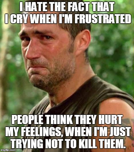 I've got to stop talking to liberals... |  I HATE THE FACT THAT I CRY WHEN I'M FRUSTRATED; PEOPLE THINK THEY HURT MY FEELINGS, WHEN I'M JUST TRYING NOT TO KILL THEM. | image tagged in man crying,frustrated,making a murderer,you wouldn't like me when i'm crying | made w/ Imgflip meme maker