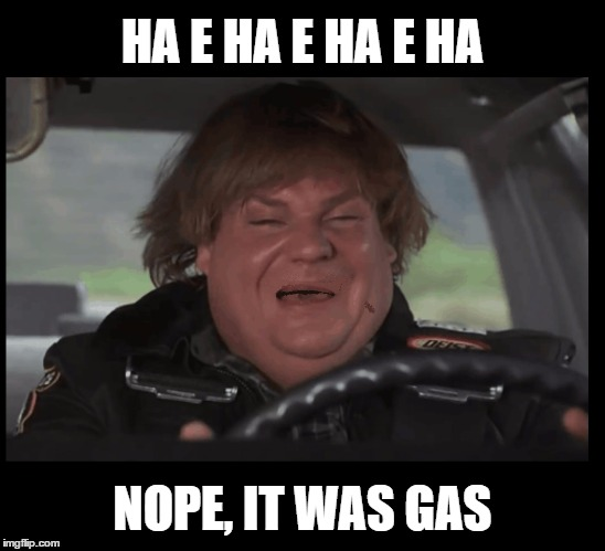 HA E HA E HA E HA NOPE, IT WAS GAS | made w/ Imgflip meme maker