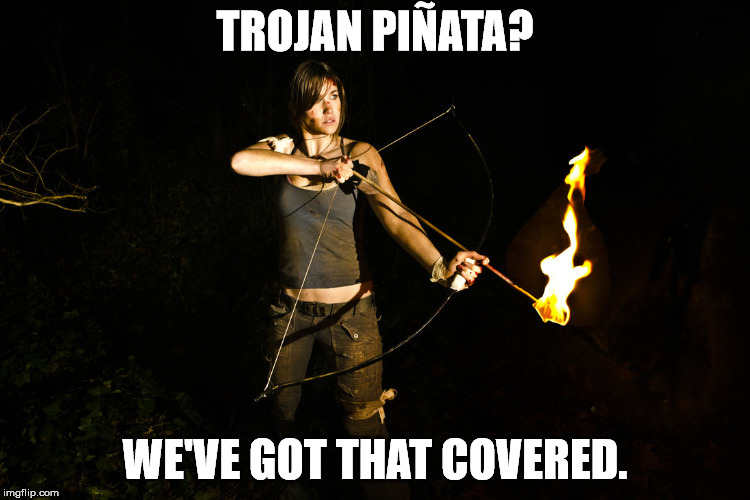 TROJAN PIÑATA? WE'VE GOT THAT COVERED. | made w/ Imgflip meme maker