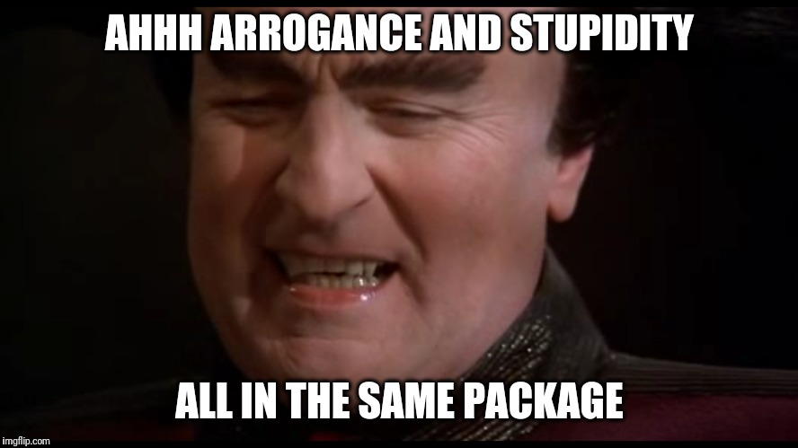 Arrogance and stupidity | AHHH ARROGANCE AND STUPIDITY ALL IN THE SAME PACKAGE | image tagged in babylon 5,londo molari,arrogance,stupidity | made w/ Imgflip meme maker