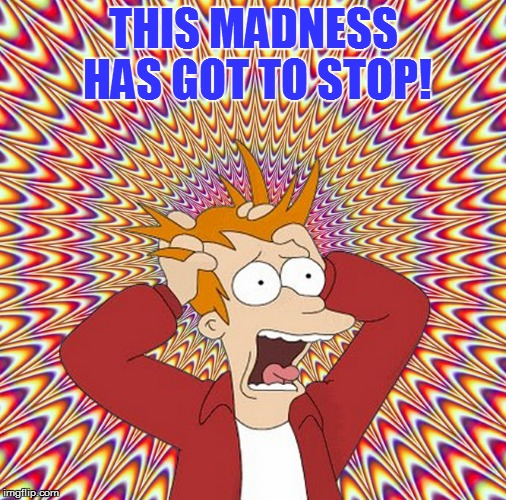 THIS MADNESS HAS GOT TO STOP! | made w/ Imgflip meme maker