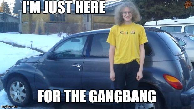 Meme the gangbang for im here