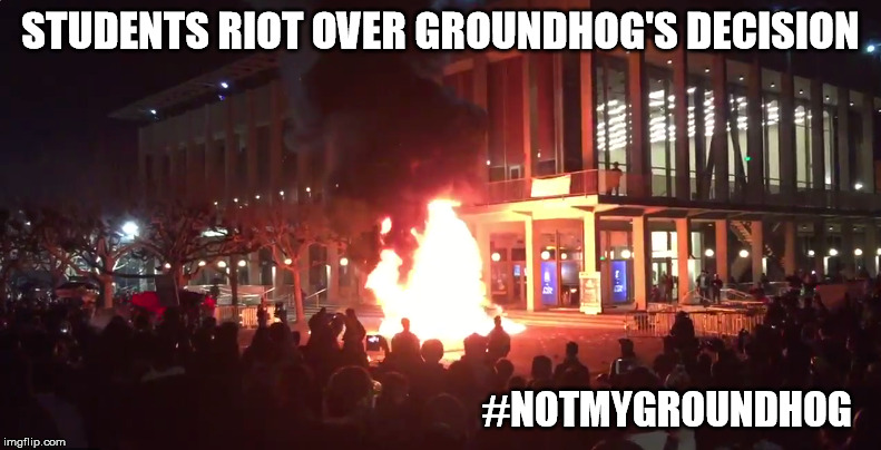 #NotMyGroundhog | STUDENTS RIOT OVER GROUNDHOG'S DECISION #NOTMYGROUNDHOG | image tagged in riots,uc berkeley,groundhog day | made w/ Imgflip meme maker