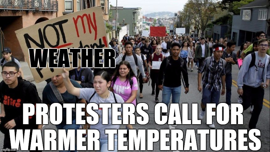 WEATHER PROTESTERS CALL FOR WARMER TEMPERATURES | made w/ Imgflip meme maker