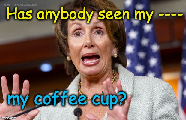 Has anybody seen my ---- my coffee cup? | made w/ Imgflip meme maker
