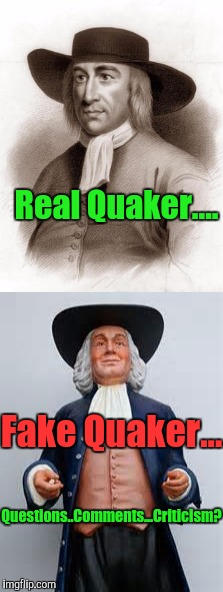 For those who seek to question my religion.... Maybe THIS will help.  ;-€)> | Real Quaker.... Fake Quaker... Questions..Comments...Criticism? | image tagged in rsoforg,response,stfu u self-righteous shmuck,you can't handle the truth,please hit me as hard as you can,memes | made w/ Imgflip meme maker