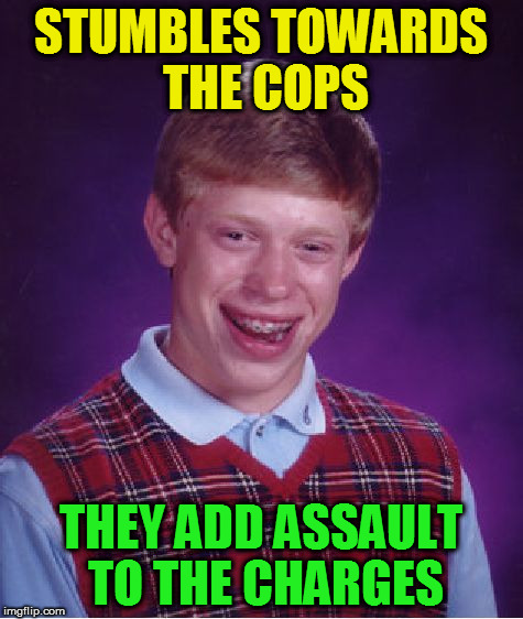 Bad Luck Brian Meme | STUMBLES TOWARDS THE COPS THEY ADD ASSAULT TO THE CHARGES | image tagged in memes,bad luck brian | made w/ Imgflip meme maker