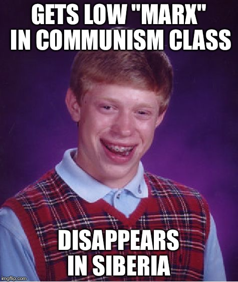 "Bad Luck Brian Meme | GETS LOW ""MARX"" IN COMMUNISM CLASS DISAPPEARS IN SIBERIA 