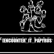 [ENCOUNTER_IT_PAPYRUS | image tagged in 7 | made w/ Imgflip meme maker