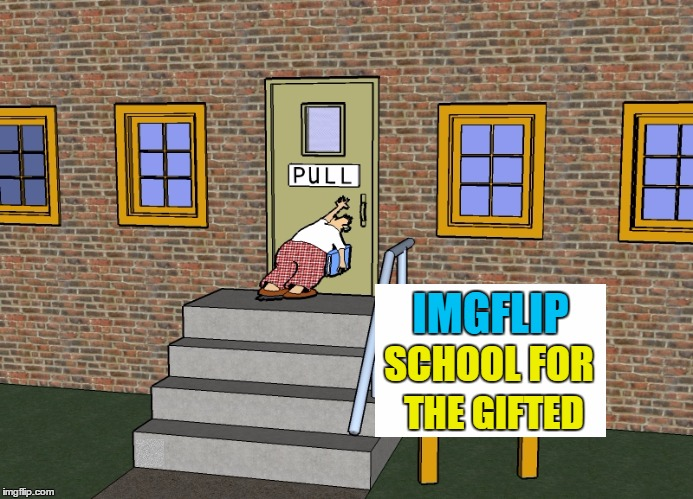 I got smarts real good | IMGFLIP SCHOOL FOR THE GIFTED | image tagged in memes,imgflippers,gary larson,funny people,old school | made w/ Imgflip meme maker