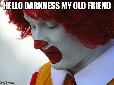 HELLO DARKNESS MY OLD FRIEND | made w/ Imgflip meme maker