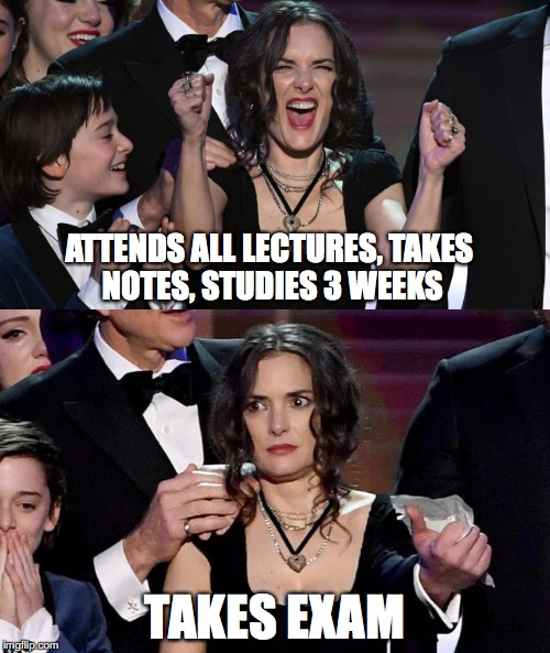 ATTENDS ALL LECTURES, TAKES NOTES, STUDIES 3 WEEKS; TAKES EXAM | image tagged in college life,exams,professor,unhelpful high school teacher,teachers,finals | made w/ Imgflip meme maker