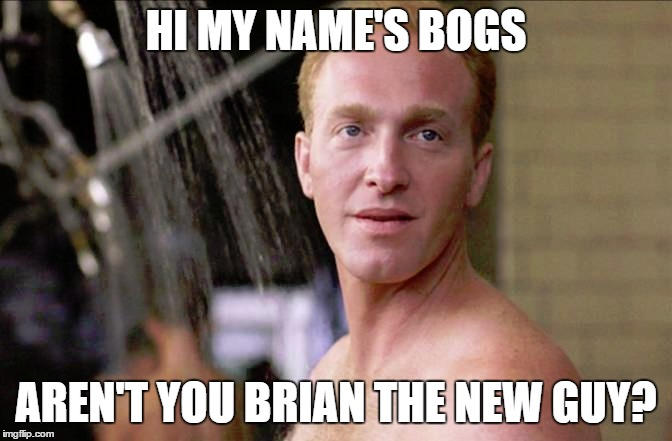 HI MY NAME'S BOGS AREN'T YOU BRIAN THE NEW GUY? | made w/ Imgflip meme maker