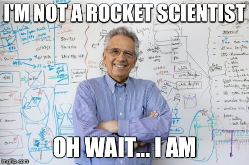 Engineering Professor | I'M NOT A ROCKET SCIENTIST OH WAIT... I AM | image tagged in memes,engineering professor | made w/ Imgflip meme maker